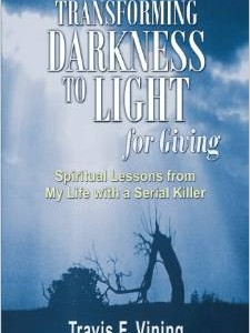 Book Store &#8211; <strong><em>Transforming Darkness To Light, for Giving</em></strong>, Travis F. Vining