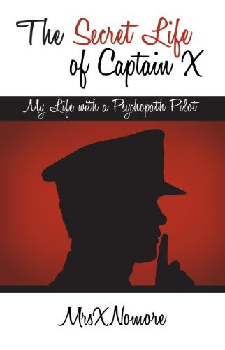 The-Secret-Life-of-Captain-X-My-Life-with-a-Psychopath-Pilot-0
